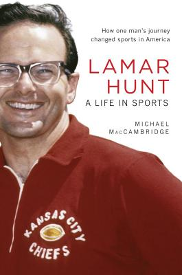 Lamar Hunt: A Life in Sports - MacCambridge, Michael