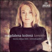 Lamento - Magdalena Ko?ená (mezzo-soprano); Maren Ries (viola); Musica Antiqua Köln; Rachael Yates (viola); Reinhard Goebel (violin);...