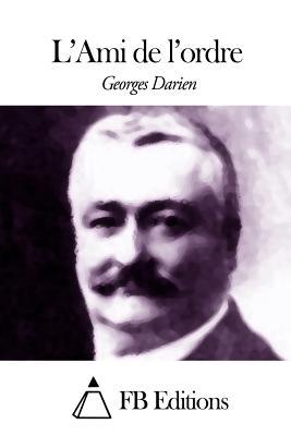 L'Ami de L'Ordre - Darien, Georges, and Fb Editions (Editor)