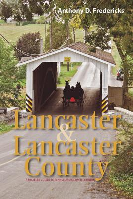 Lancaster and Lancaster County: A Traveler's Guide to Pennsylvania Dutch Country - Fredericks, Anthony D