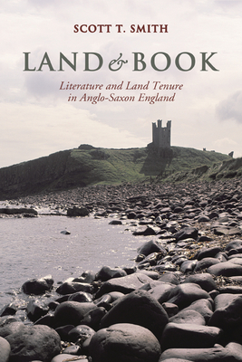 Land and Book: Literature and Land Tenure in Anglo-Saxon England - Smith, Scott Thompson