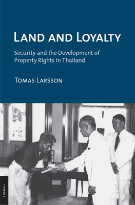 Land and Loyalty: Security and the Development of Property Rights in Thailand - Larsson, Tomas