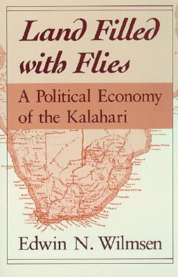 Land Filled with Flies: A Political Economy of the Kalahari - Wilmsen, Edwin N