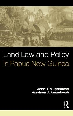 Land Law and Policy in Papua New Guinea - Mugambwa, John T., and Amankwah, Harrison A.