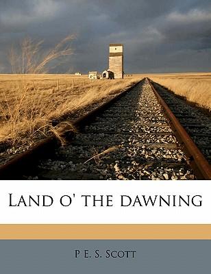 Land O' the Dawning - Scott, P E S
