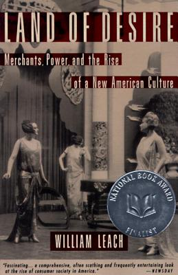 Land of Desire: Merchants, Power, and the Rise of a New American Culture - Leach, William