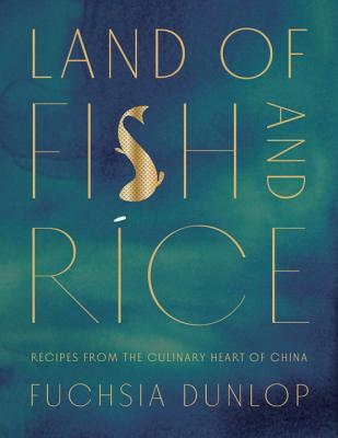 Land of Fish and Rice: Recipes from the Culinary Heart of China - Dunlop, Fuchsia