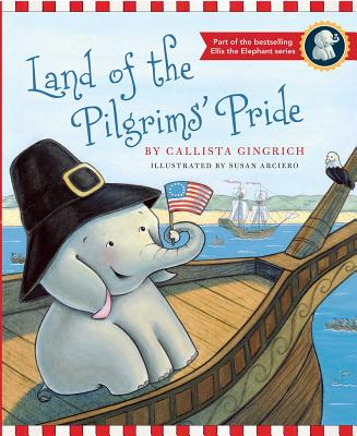 Land of the Pilgrims Pride - Gingrich, Callista, and Arciero, Susan (Illustrator)