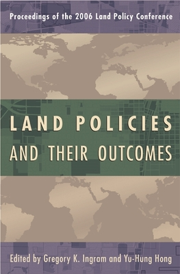 Land Policies and Their Outcomes - Ingram, Gregory (Editor), and Hong, Yu-Hung (Editor)
