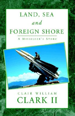 Land, Sea and Foreign Shore - Clark, Clair William, II