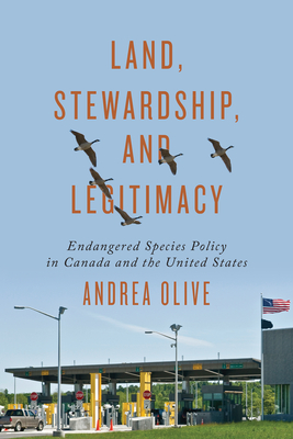 Land, Stewardship, and Legitimacy: Endangered Species Policy in Canada and the United States - Olive, Andrea