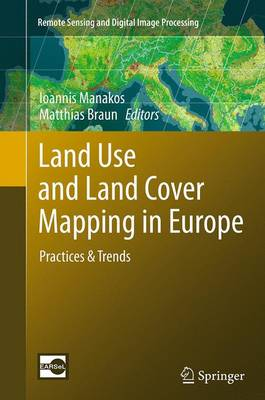 Land Use and Land Cover Mapping in Europe: Practices & Trends - Manakos, Ioannis (Editor), and Braun, Matthias (Editor)