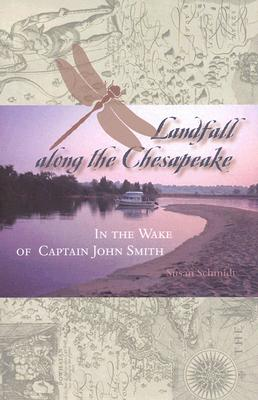 Landfall Along the Chesapeake: In the Wake of Captain John Smith - Schmidt, Susan