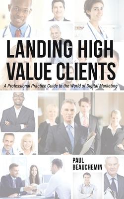Landing High-Value Clients - Beauchemin, Paul