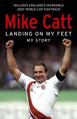 Landing on My Feet: My Story - Catt, Mike