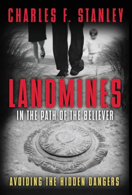 Landmines in the Path of the Believer: Avoiding the Hidden Dangers - Stanley, Charles, Dr.