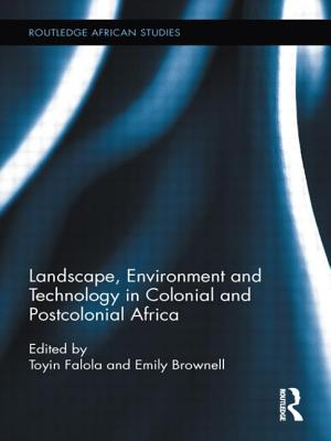 Landscape, Environment and Technology in Colonial and Postcolonial Africa - Falola, Toyin (Editor), and Brownell, Emily (Editor)