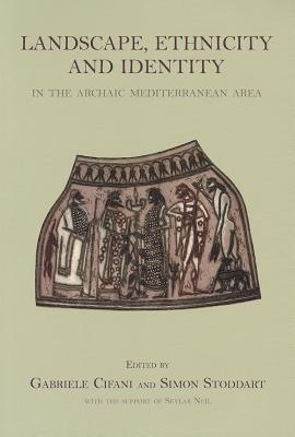Landscape, Ethnicity and Identity in the archaic Mediterranean Area - Cifani, Gabriele (Editor), and Stoddart, Simon (Editor)