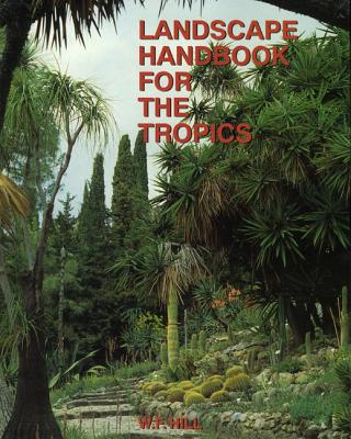 Landscape Handbook for the Tropics New Ed. - Hill, W F