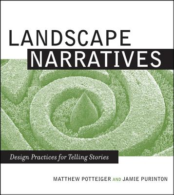 Landscape Narratives: Design Practices for Telling Stories - Potteiger, Matthew