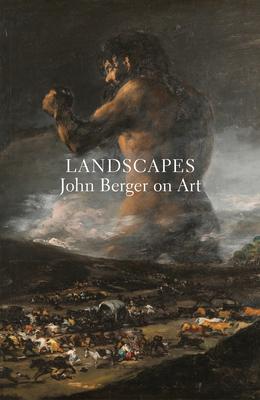 Landscapes: John Berger on Art - Berger, John, and Overton, Tom (Editor)