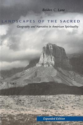 Landscapes of the Sacred: Geography and Narrative in American Spirituality - Lane, Belden C