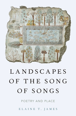 Landscapes of the Song of Songs: Poetry and Place - James, Elaine T