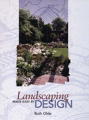 Landscaping Made Easy by Design - Olde, Ruth