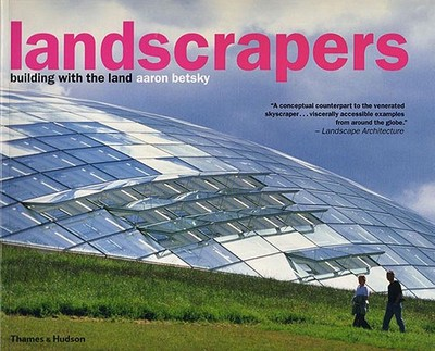 Landscrapers: Building with the Land - Betsky, Aaron