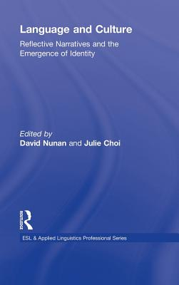Language and Culture: Reflective Narratives and the Emergence of Identity - Nunan, David, Professor (Editor), and Choi, Julie (Editor)