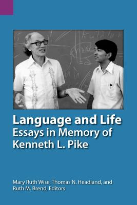Language and Life: Essays in Memory of Kenneth L. Pike - Wise, Mary Ruth (Editor), and Headland, Thomas N, Professor (Editor), and Brend, Ruth M (Editor)