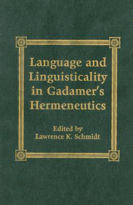Language and Linguisticality in Gadamer's Hermeneutics - Schmidt, Lawrence K