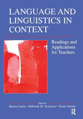 Language and Linguistics in Context: Readings and Applications for Teachers - Luria, Harriet (Editor)