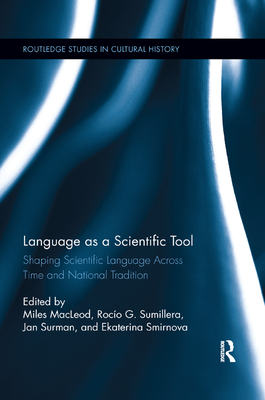 Language as a Scientific Tool: Shaping Scientific Language Across Time and National Traditions - MacLeod, Miles (Editor), and Sumillera, Rocio G. (Editor), and Surman, Jan (Editor)