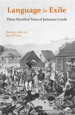 Language in Exile: Three Hundred Years of Jamaican Creole - Lalla, Barbara, Dr., PH.D., and D'Costa, Jean, Dr., PH.D.