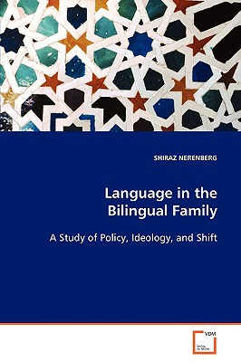 Language in the Bilingual Family: A Study of Policy, Ideology and Shift - Nerenberg, Shiraz