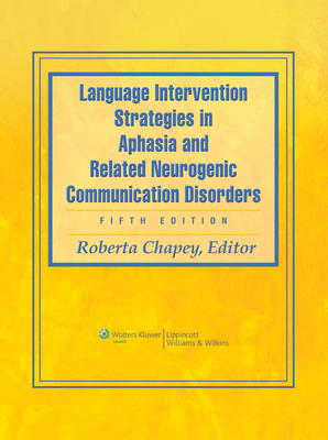 Language Intervention Strategies in Aphasia and Related Neurogenic Communication Disorders - Chapey, Roberta, Edd (Editor)