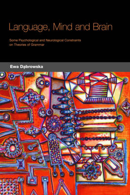 Language, Mind and Brain: Some Psychological and Neurological Constraints on Theories of Grammar - Dabrowska, Ewa