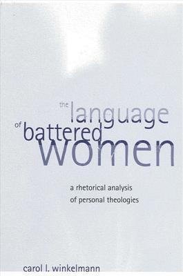 Language of Battered Women the: A Rhetorical Analysis of Personal Theologies - Winkelmann, Carol L