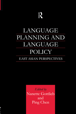 Language Planning and Language Policy: East Asian Perspectives - Chen, Ping, and Gottlieb, Nanette