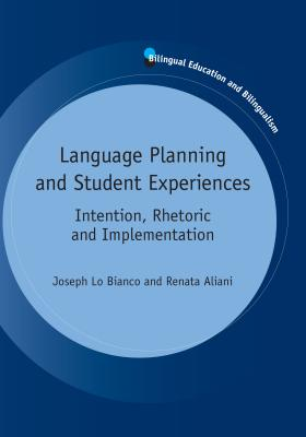 Language Planning and Student Experiences: Intention, Rhetoric and Implementation - Lo Bianco, Joseph, Prof.