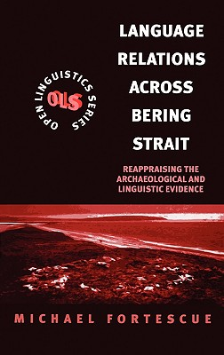 Language Relations Across the Bering Strait: Reappraising the Archaeological and Linguistic Evidence - Fortescue, Michael