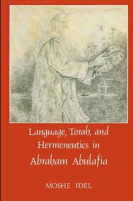 Language, Torah, and Hermeneutics in Abraham Abulafia - Idel, Moshe