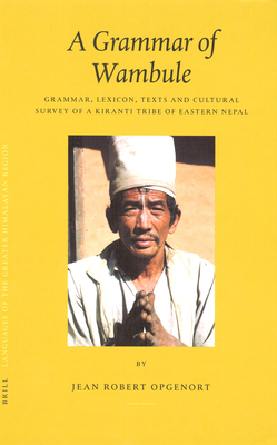 Languages of the Greater Himalayan Region, Volume 2 A Grammar of Wambule: Grammar, Lexicon, Texts and Cultural Survey of a Kiranti Tribe of Eastern Nepal - Opgenort, Jean Robert