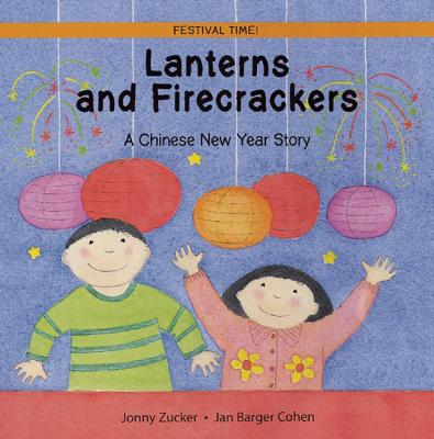 Lanterns and Firecrackers: A Chinese New Year Story - Zucker, Jonny