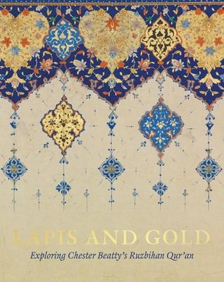 Lapis and Gold: Exploring Chester Beatty's Ruzbihan Qur'an - Wright, Elaine