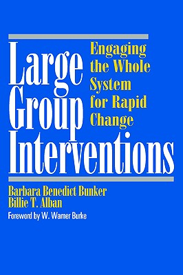 Large Group Interventions: Engaging the Whole System for Rapid Change - Bunker, Barbara Benedict, and Alban, Billie T