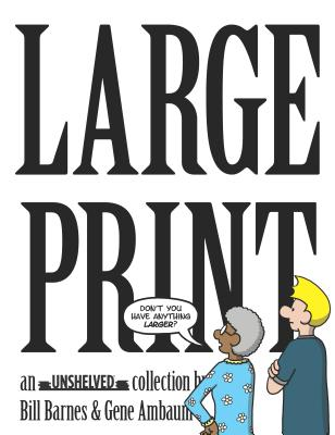 Large Print: An Unshelved Collection - Barnes, Bill, and Ambaum, Gene