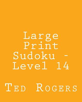 Large Print Sudoku - Level 14: 80 Easy to Read, Large Print Sudoku Puzzles - Rogers, Ted
