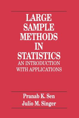 Large Sample Methods in Statistics: An Introduction with Applications - Sen, Pranab K, and Singer, Julio M